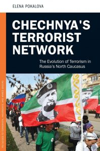 'Chechnya's Terrorist Network: The Evolution of Terrorism in Russia's North Caucasus' by Elena Pokalova