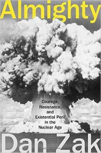 Almighty: Courage, Resistance, and Existential Peril in the Nuclear Age by Dan Zak